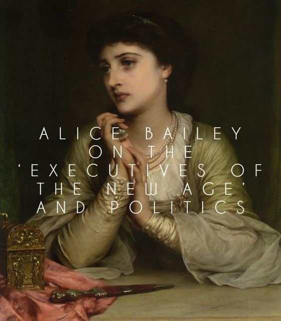 Alice Bailey on the 'Executives of the New Age' and Politics