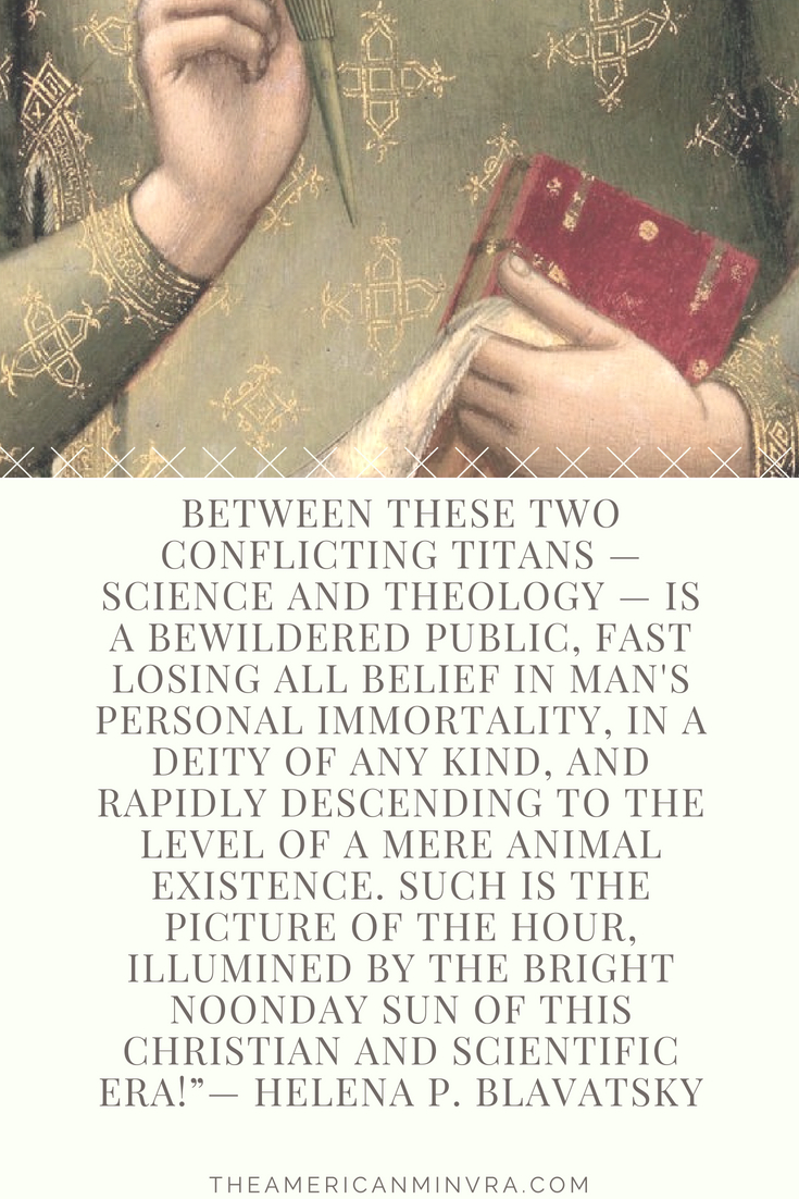 "[Helena Blavatsky] ""Between these two conflicting Titans — Science and Theology — is a bewildered public"""